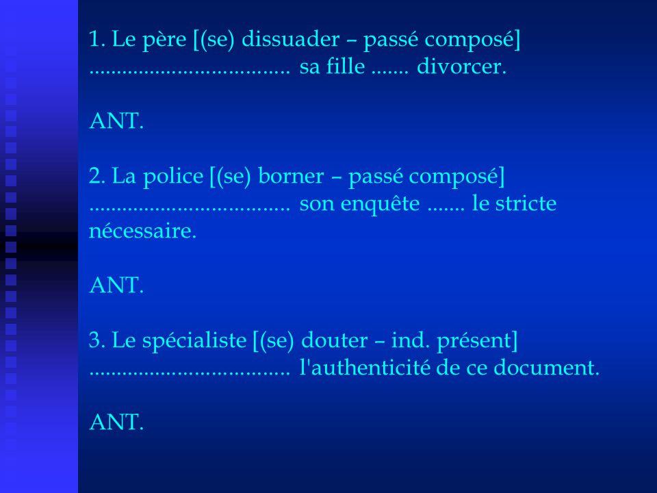 1. Le père [(se) dissuader – passé composé] ....................................